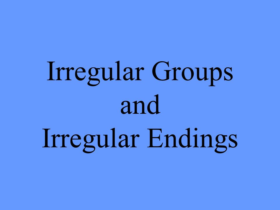 Irregular Groups and Irregular Endings