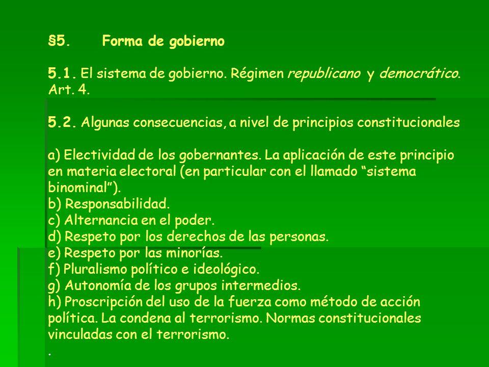 §5. Forma de gobierno5.1. El sistema de gobierno. Régimen republicano y democrático. Art. 4.