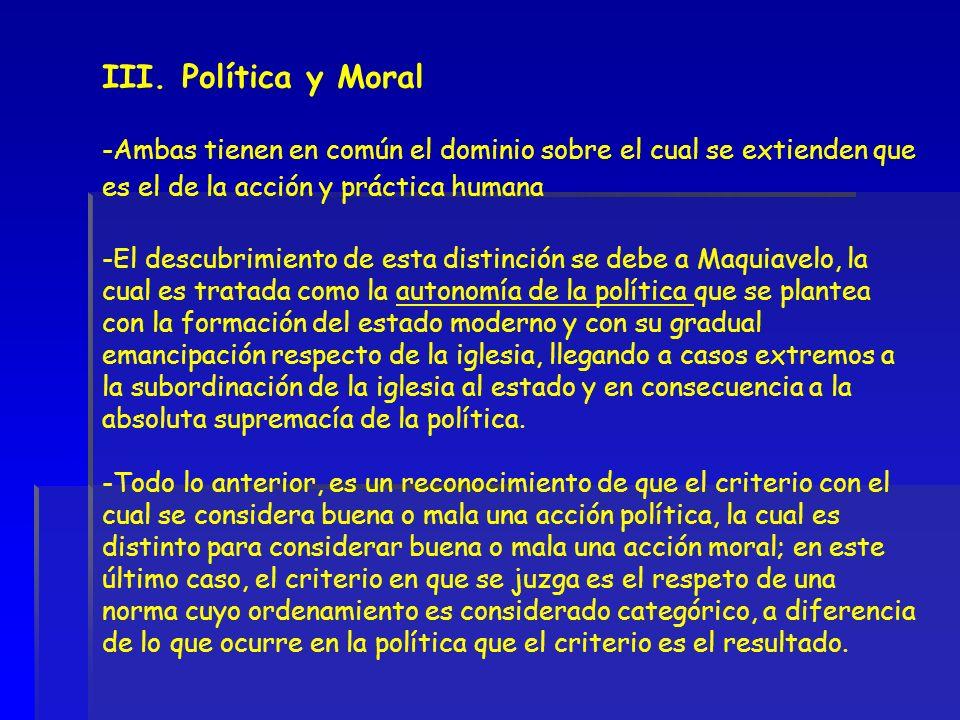 III. Política y Moral -Ambas tienen en común el dominio sobre el cual se extienden que es el de la acción y práctica humana.
