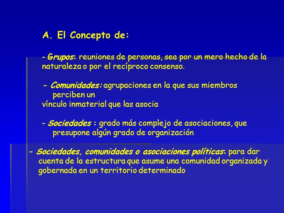 A. El Concepto de: - Grupos: reuniones de personas, sea por un mero hecho de la. naturaleza o por el recíproco consenso.
