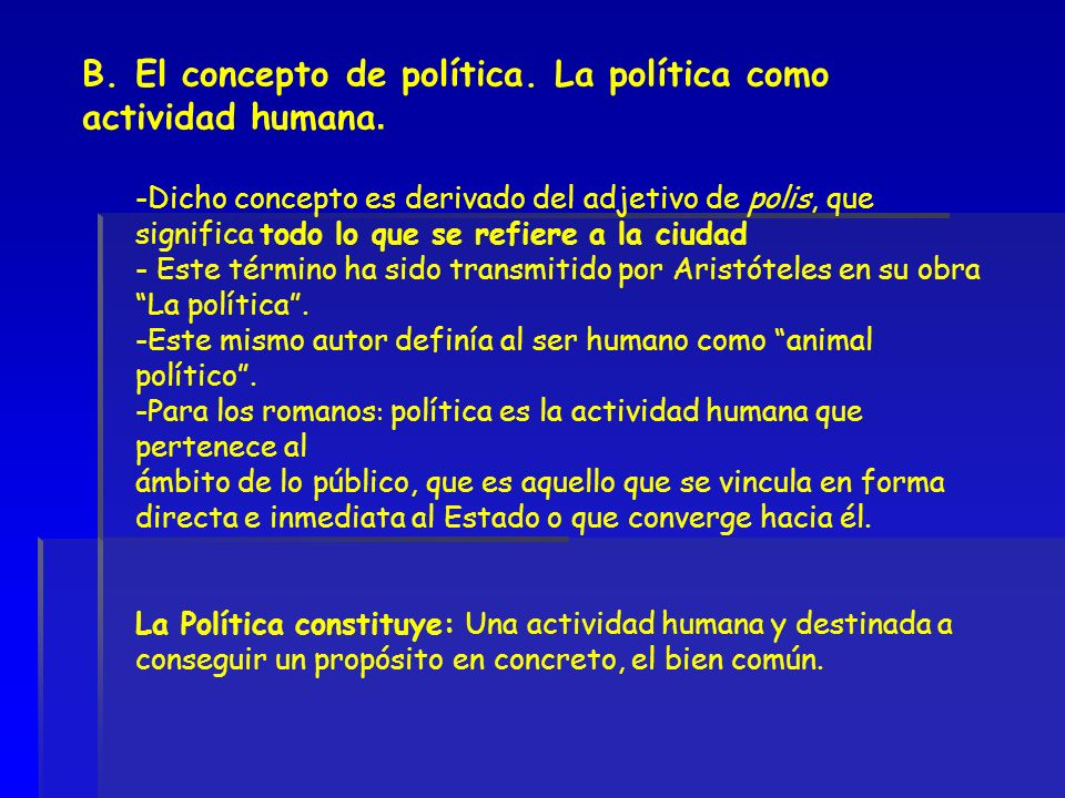 B. El concepto de política. La política como actividad humana.