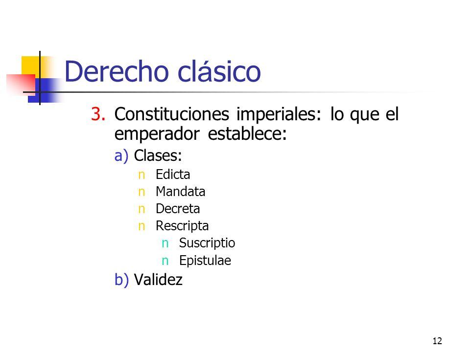 Derecho clásico Constituciones imperiales: lo que el emperador establece: Clases: Edicta. Mandata.