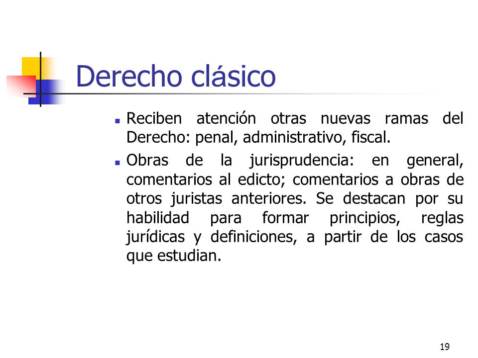 Derecho clásico Reciben atención otras nuevas ramas del Derecho: penal, administrativo, fiscal.