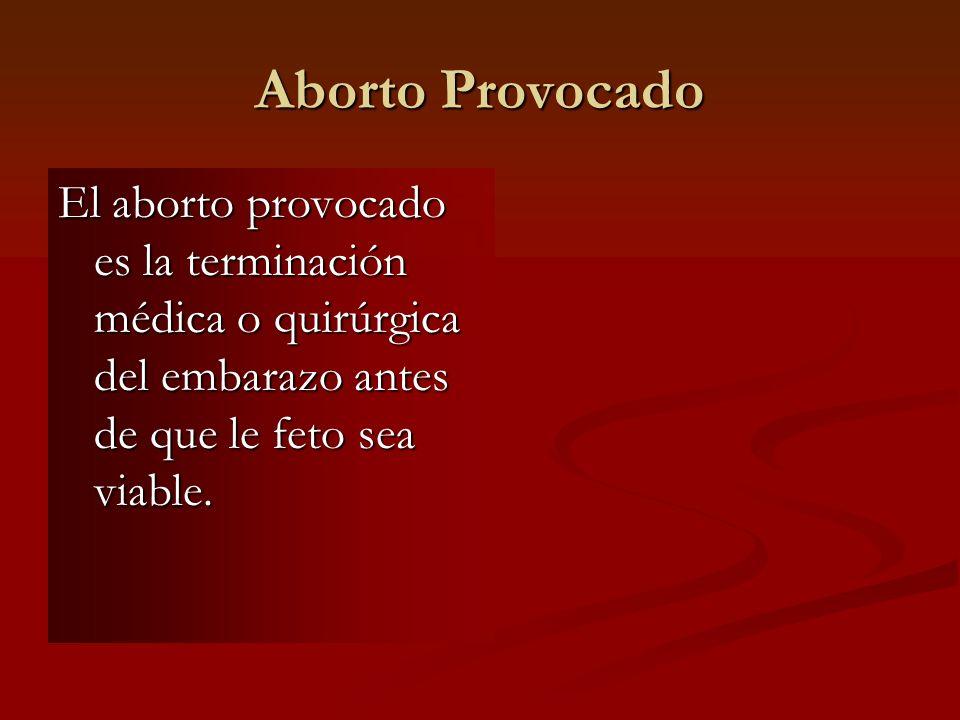 Aborto ProvocadoEl aborto provocado es la terminación médica o quirúrgica del embarazo antes de que le feto sea viable.