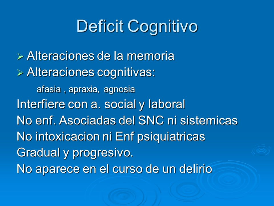Deficit Cognitivo Alteraciones de la memoria Alteraciones cognitivas: