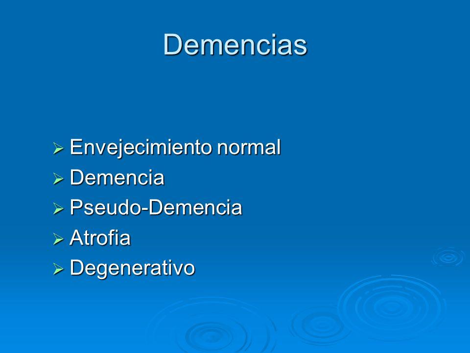 Demencias Envejecimiento normal Demencia Pseudo-Demencia Atrofia
