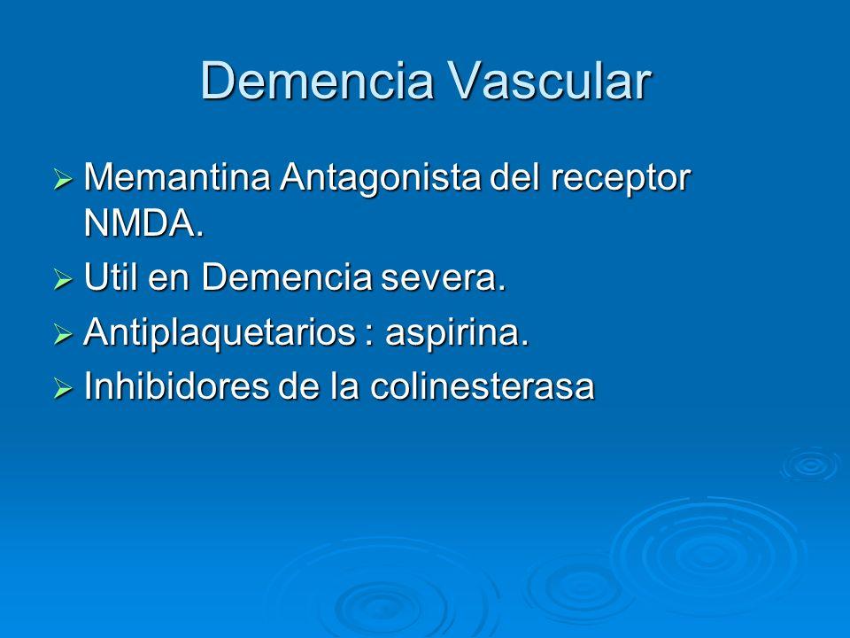 Demencia Vascular Memantina Antagonista del receptor NMDA.