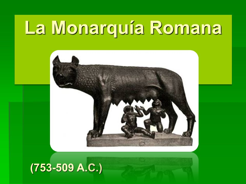 La Monarquía Romana (753-509 A.C.)