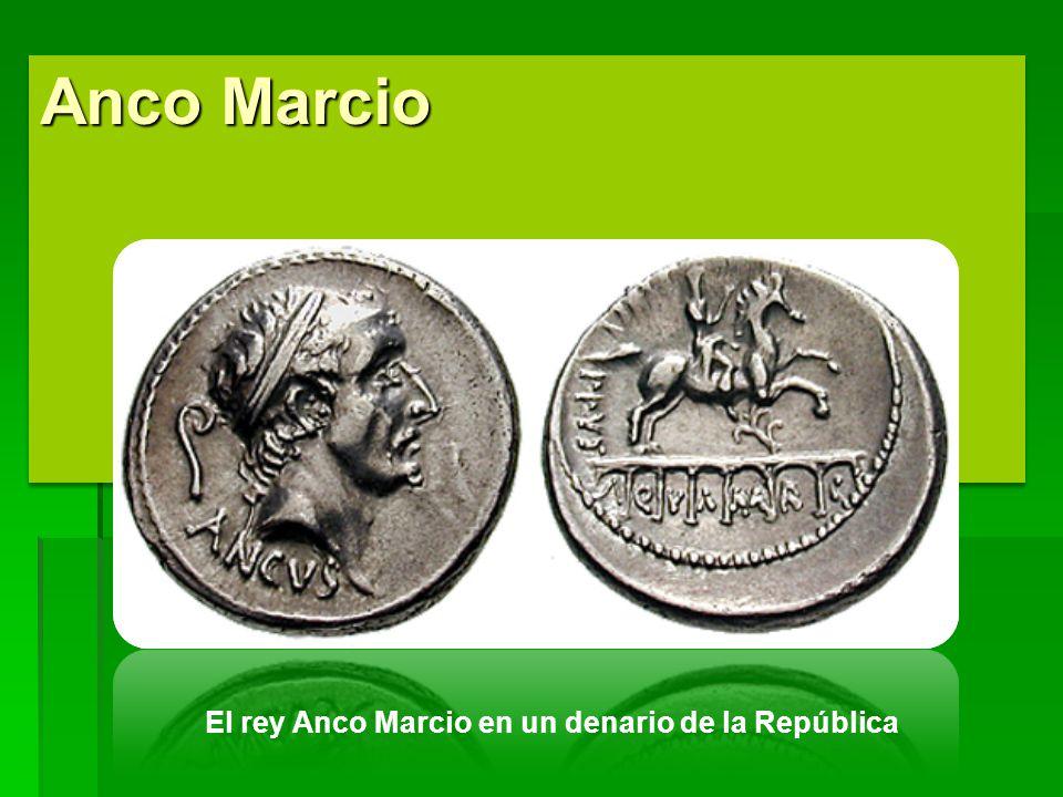 Anco Marcio El rey Anco Marcio en un denario de la República