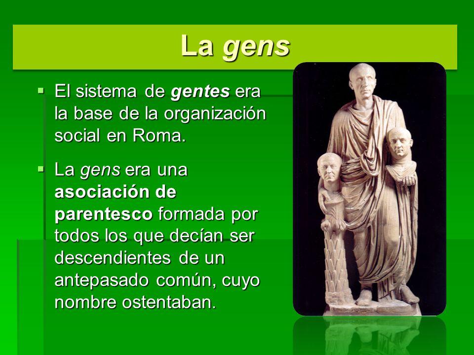 La gens El sistema de gentes era la base de la organización social en Roma.