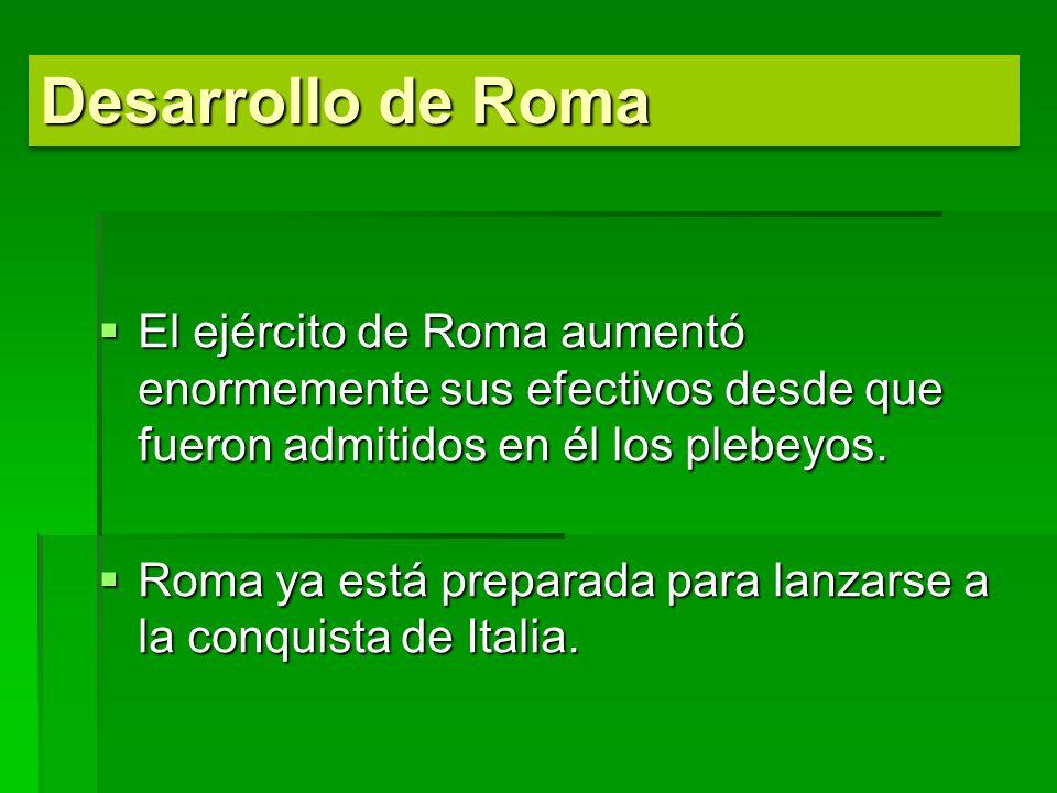 Desarrollo de Roma El ejército de Roma aumentó enormemente sus efectivos desde que fueron admitidos en él los plebeyos.