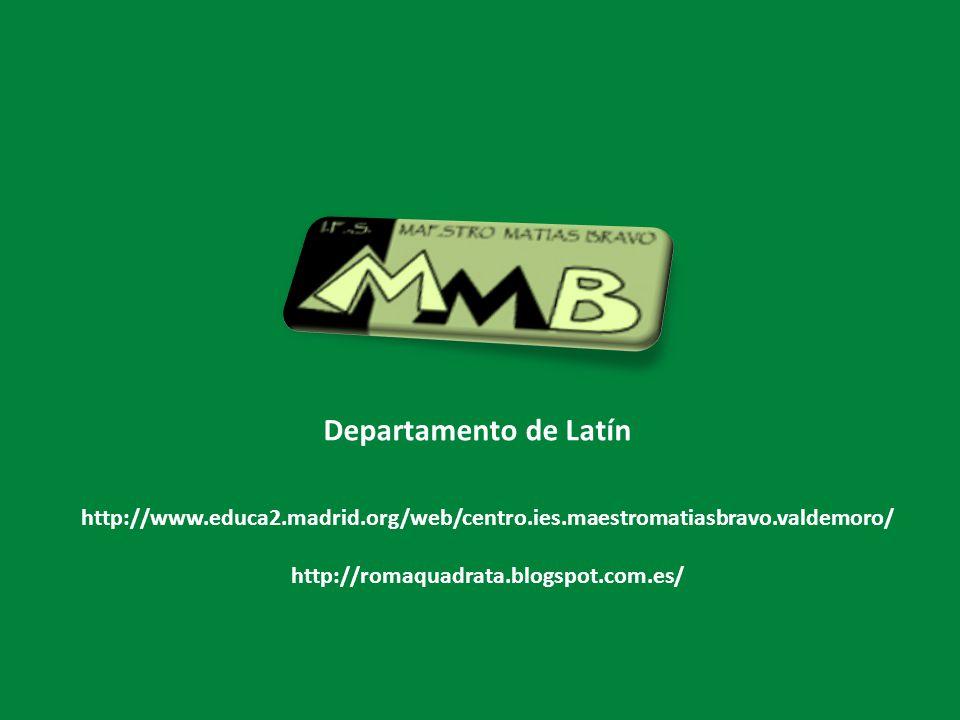Departamento de Latín http://www.educa2.madrid.org/web/centro.ies.maestromatiasbravo.valdemoro/ http://romaquadrata.blogspot.com.es/