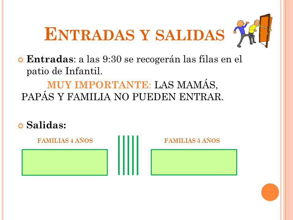 Entradas y salidas Entradas: a las 9:30 se recogerán las filas en el patio de Infantil.