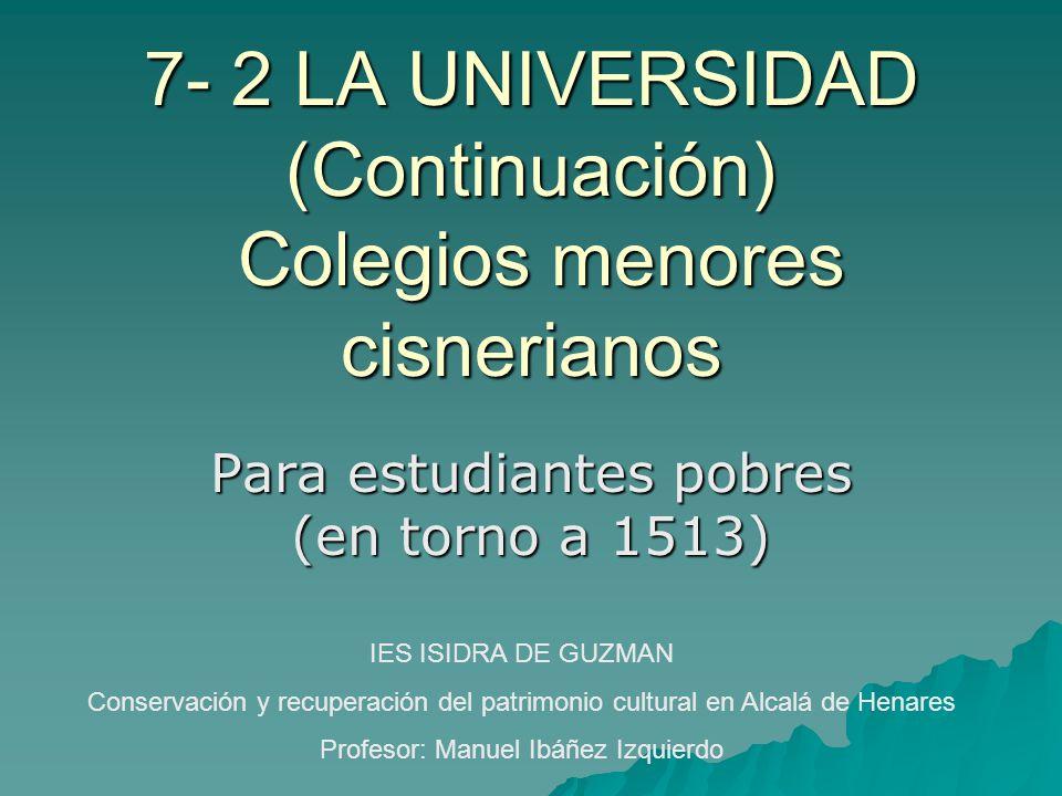 7- 2 LA UNIVERSIDAD (Continuación) Colegios menores cisnerianos