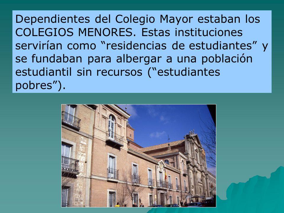 Dependientes del Colegio Mayor estaban los COLEGIOS MENORES