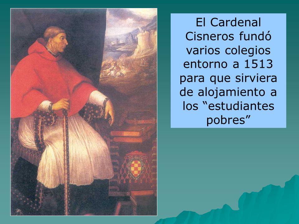 El Cardenal Cisneros fundó varios colegios entorno a 1513 para que sirviera de alojamiento a los estudiantes pobres