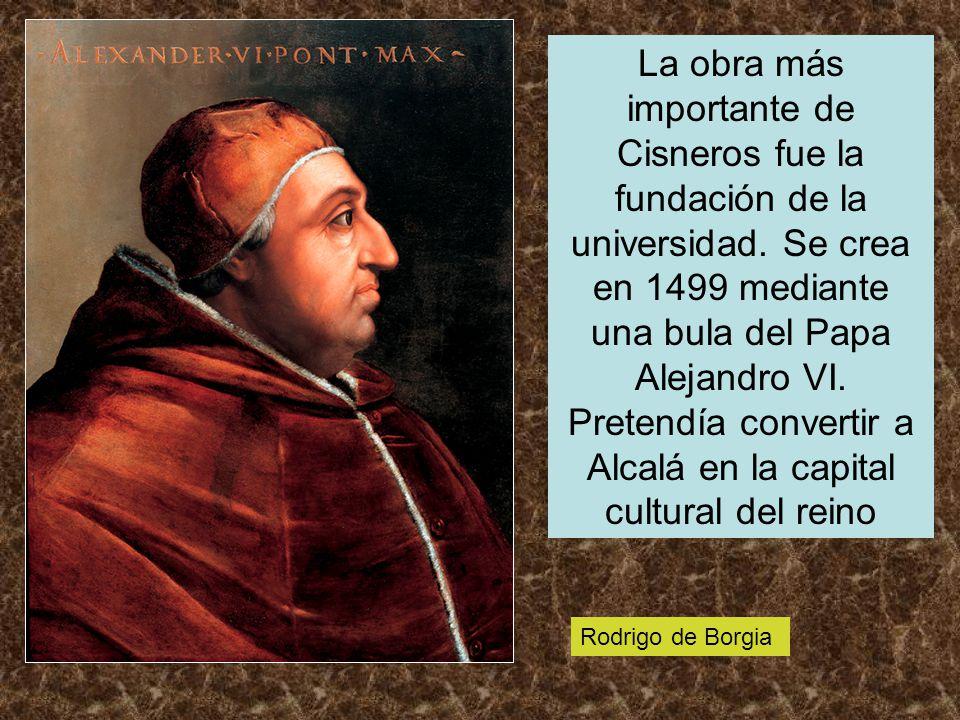 La obra más importante de Cisneros fue la fundación de la universidad