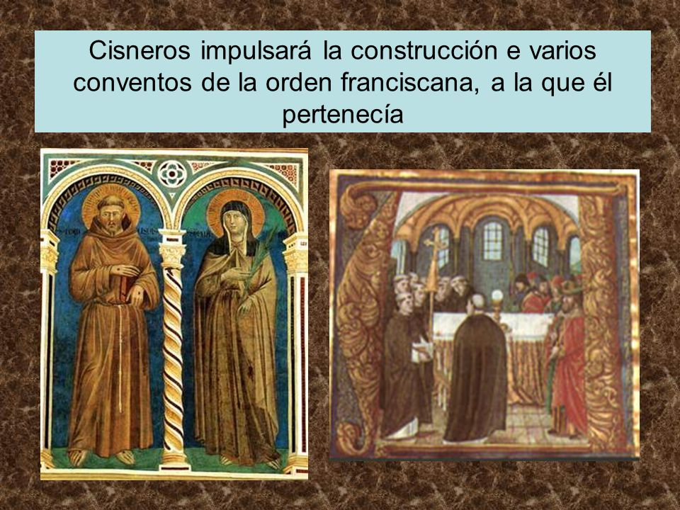 Cisneros impulsará la construcción e varios conventos de la orden franciscana, a la que él pertenecía