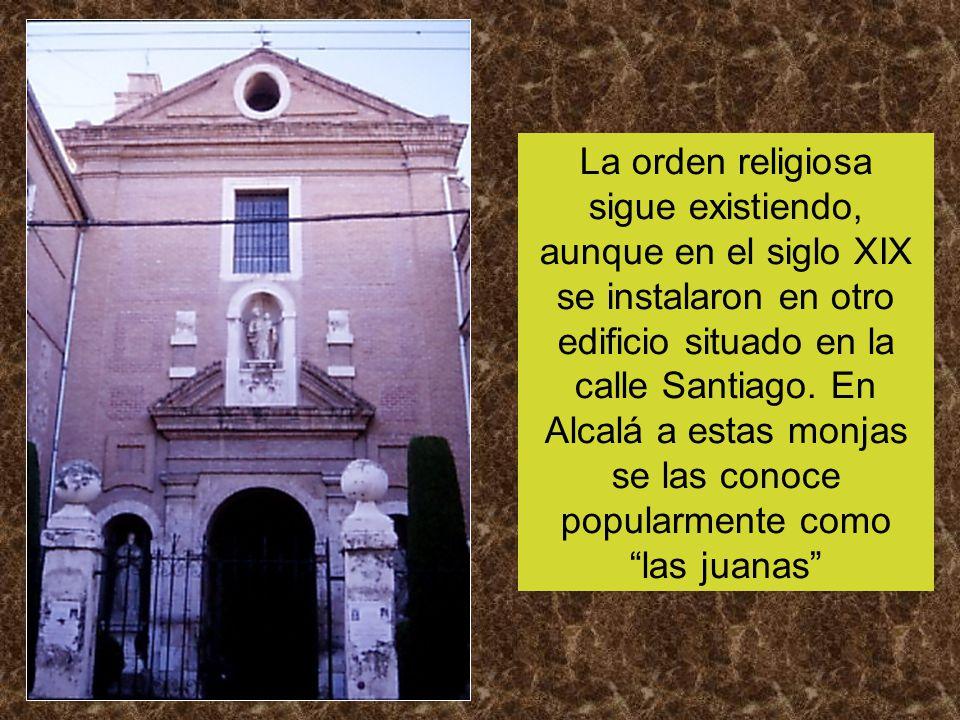 La orden religiosa sigue existiendo, aunque en el siglo XIX se instalaron en otro edificio situado en la calle Santiago.