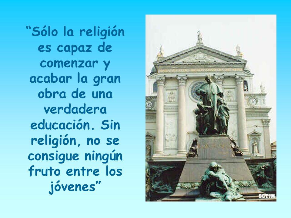 Sólo la religión es capaz de comenzar y acabar la gran obra de una verdadera educación.