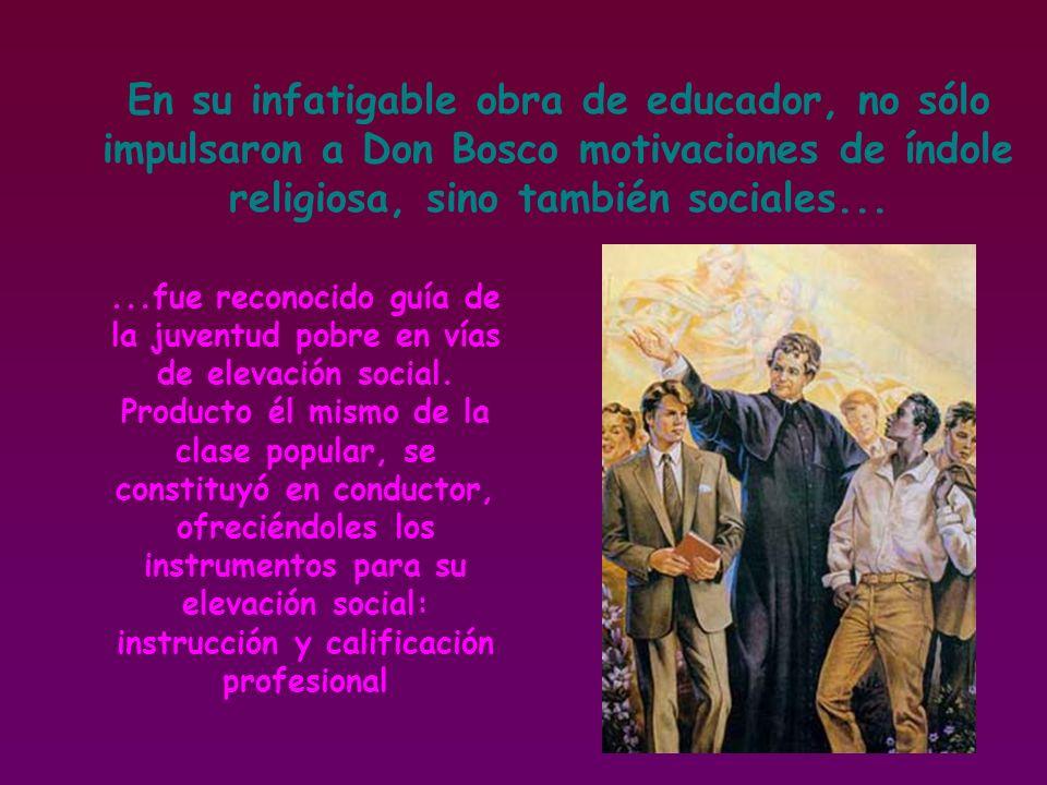 En su infatigable obra de educador, no sólo impulsaron a Don Bosco motivaciones de índole religiosa, sino también sociales...
