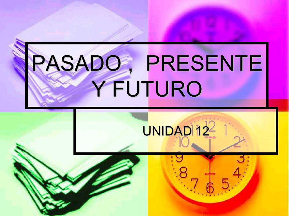PASADO , PRESENTE Y FUTURO