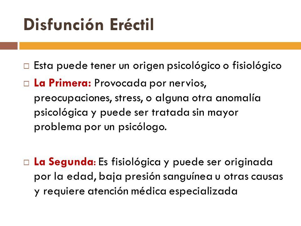 Disfunción Eréctil Esta puede tener un origen psicológico o fisiológico.