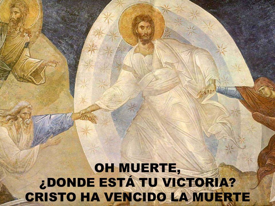 OH MUERTE, ¿DONDE ESTÁ TU VICTORIA CRISTO HA VENCIDO LA MUERTE