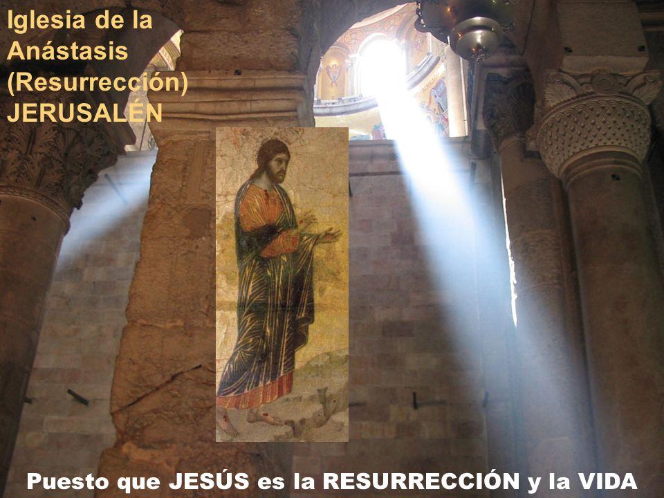 Puesto que JESÚS es la RESURRECCIÓN y la VIDA