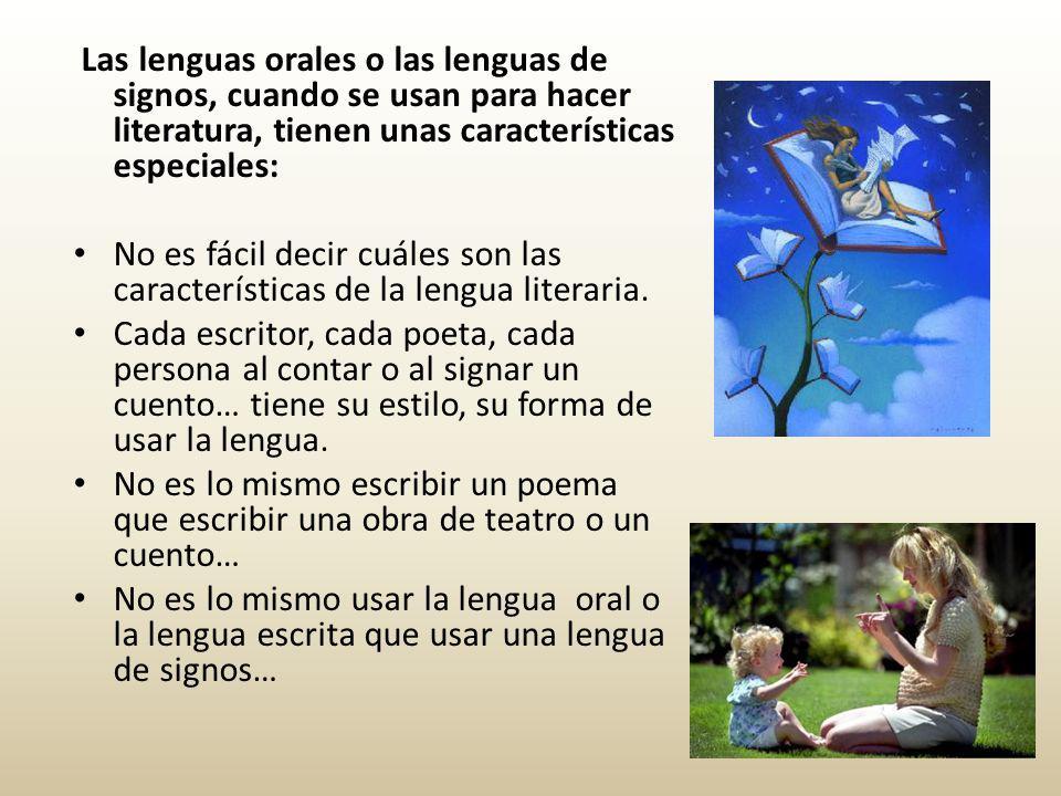 Las lenguas orales o las lenguas de signos, cuando se usan para hacer literatura, tienen unas características especiales: