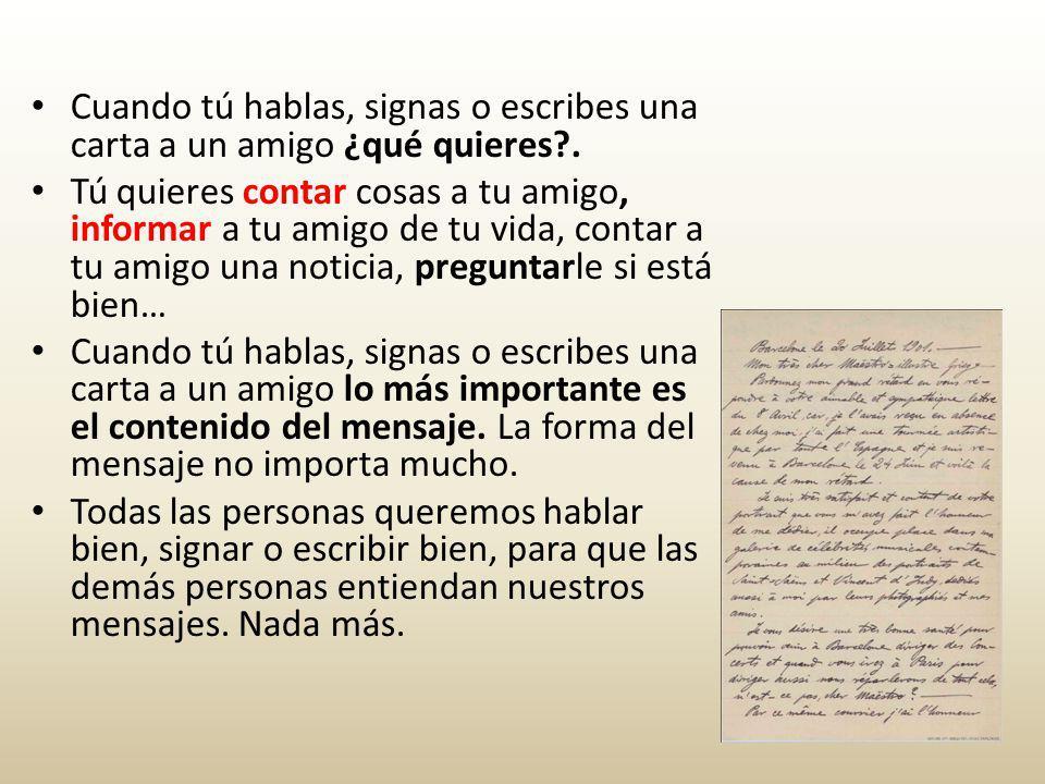 Cuando tú hablas, signas o escribes una carta a un amigo ¿qué quieres .
