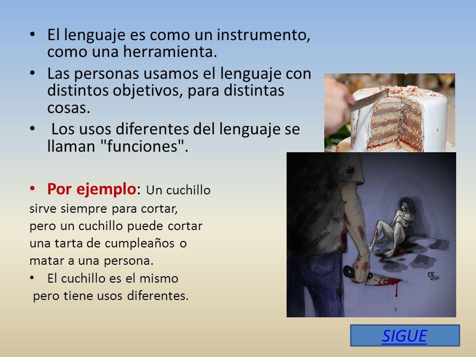 SIGUE El lenguaje es como un instrumento, como una herramienta.