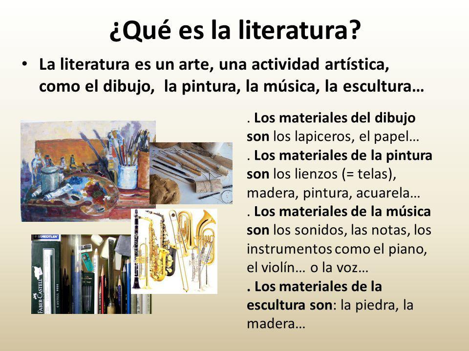 ¿Qué es la literatura La literatura es un arte, una actividad artística, como el dibujo, la pintura, la música, la escultura…