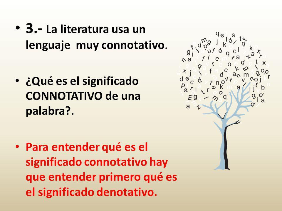 3.- La literatura usa un lenguaje muy connotativo.