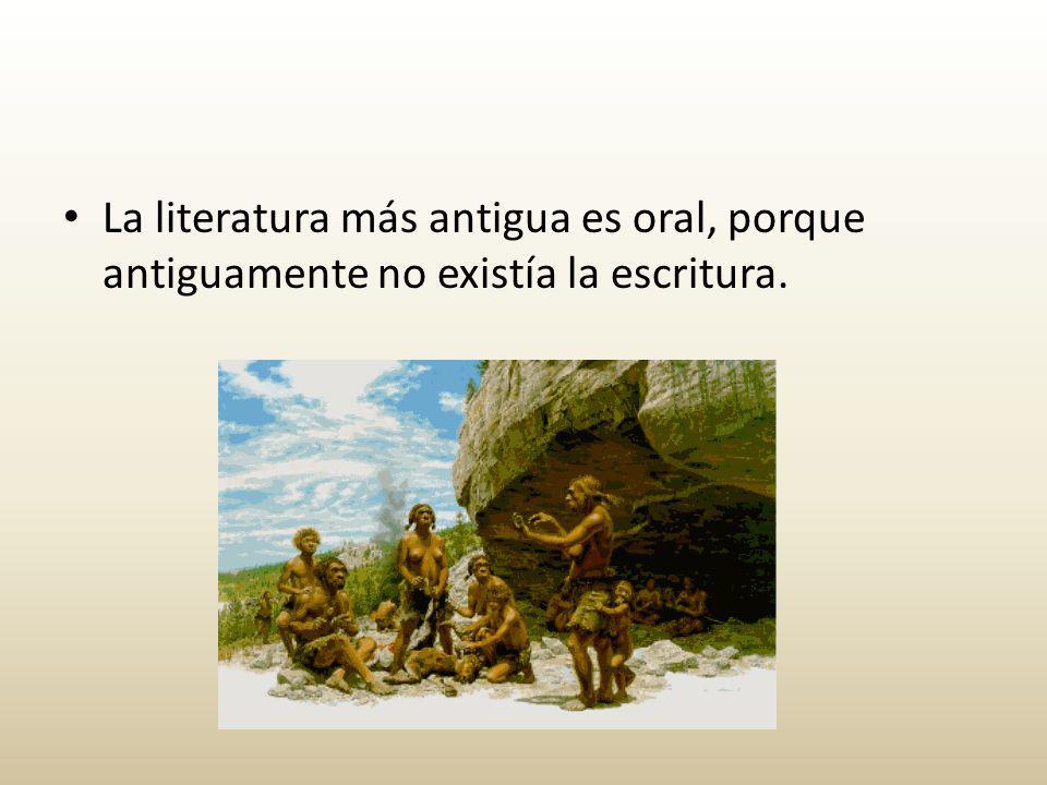 La literatura más antigua es oral, porque antiguamente no existía la escritura.