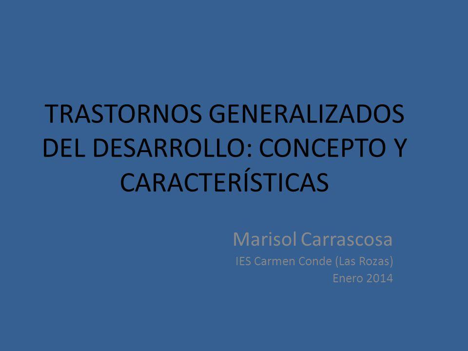 TRASTORNOS GENERALIZADOS DEL DESARROLLO: CONCEPTO Y CARACTERÍSTICAS