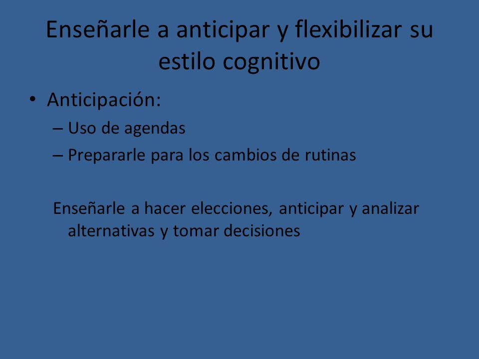 Enseñarle a anticipar y flexibilizar su estilo cognitivo