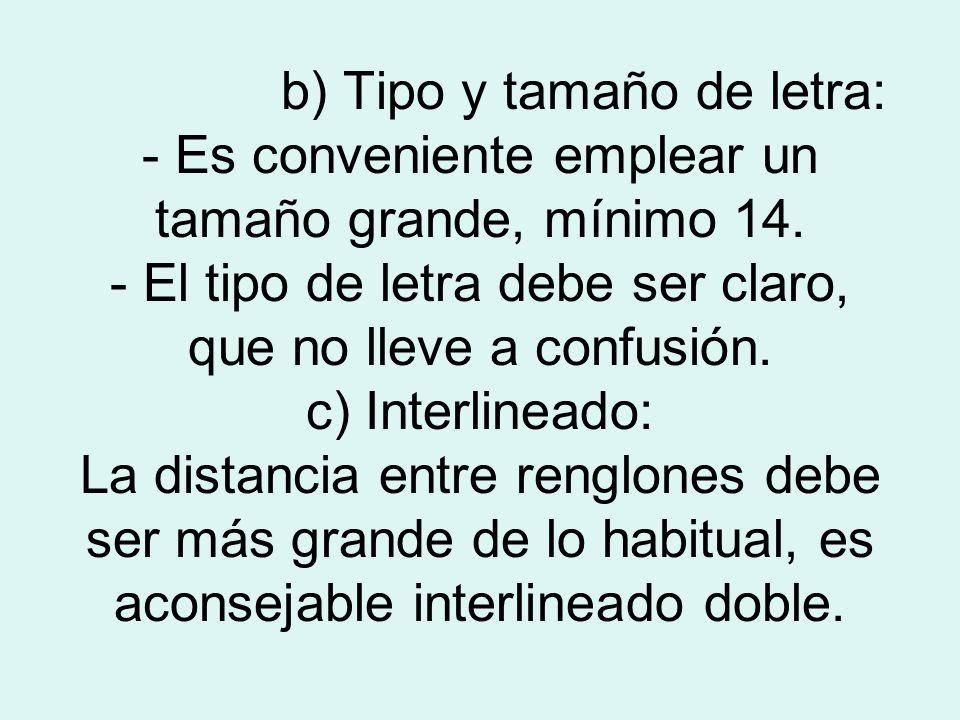b) Tipo y tamaño de letra: - Es conveniente emplear un tamaño grande, mínimo 14.