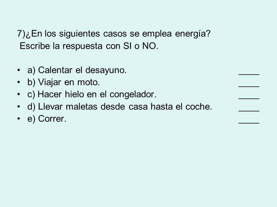 7)¿En los siguientes casos se emplea energía