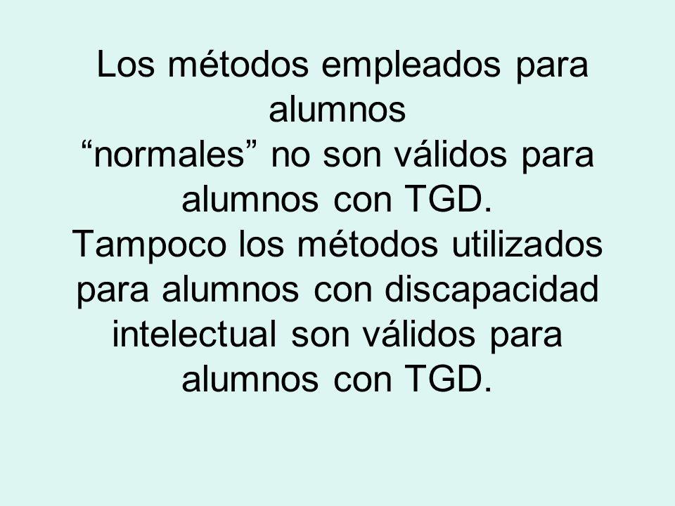 Los métodos empleados para alumnos normales no son válidos para alumnos con TGD.