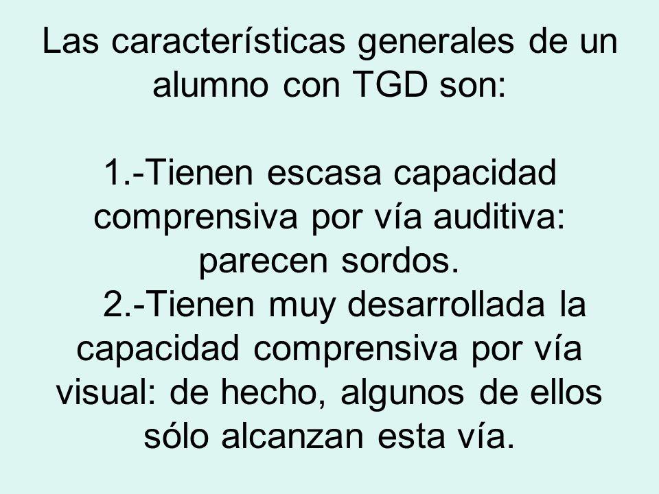 Las características generales de un alumno con TGD son: 1