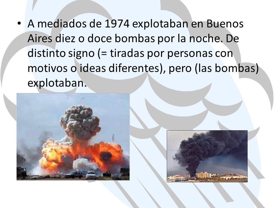 A mediados de 1974 explotaban en Buenos Aires diez o doce bombas por la noche.