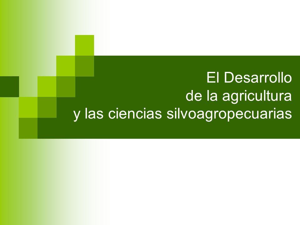 El Desarrollo de la agricultura y las ciencias silvoagropecuarias
