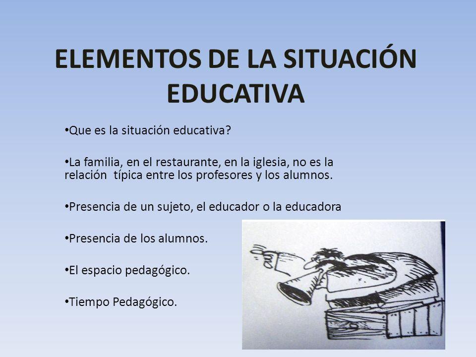 ELEMENTOS DE LA SITUACIÓN EDUCATIVA