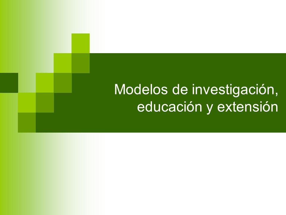 Modelos de investigación, educación y extensión