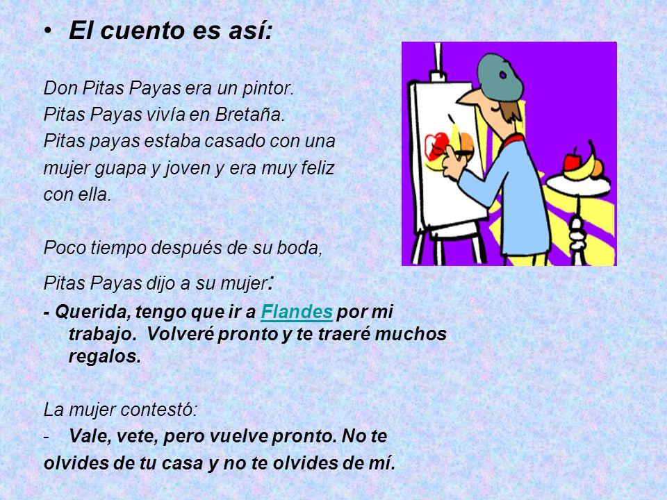 El cuento es así: Don Pitas Payas era un pintor.
