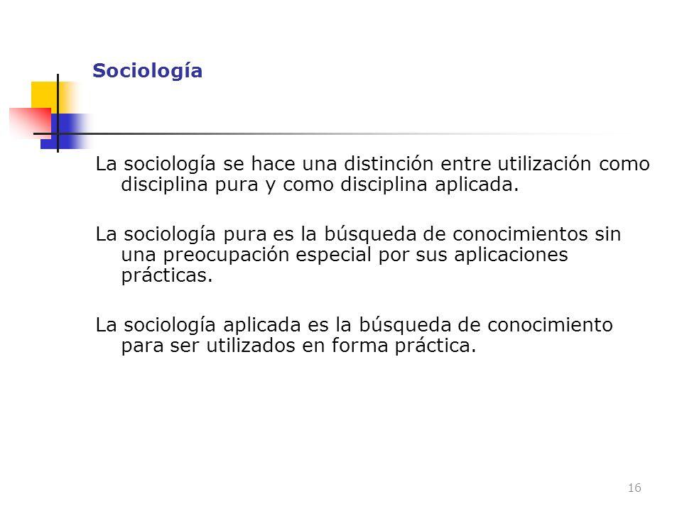 Sociología La sociología se hace una distinción entre utilización como disciplina pura y como disciplina aplicada.