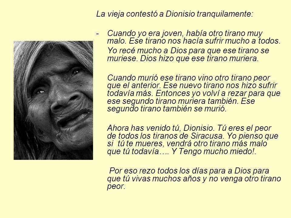 La vieja contestó a Dionisio tranquilamente:
