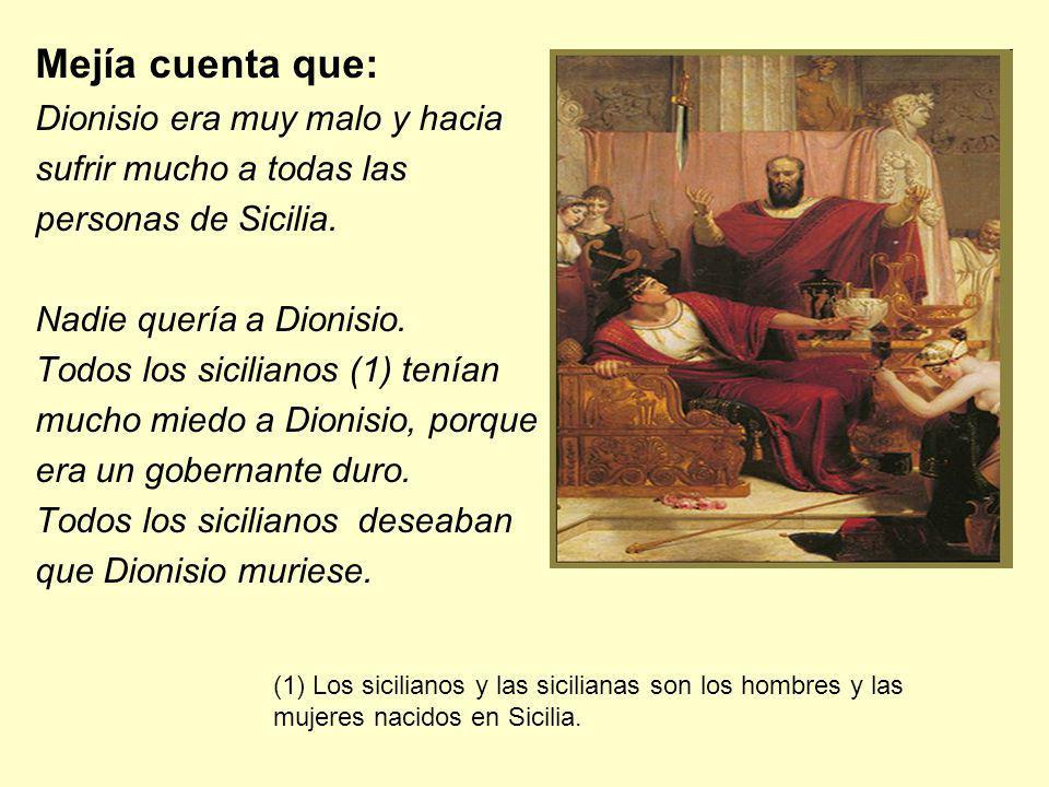 Mejía cuenta que: Dionisio era muy malo y hacia