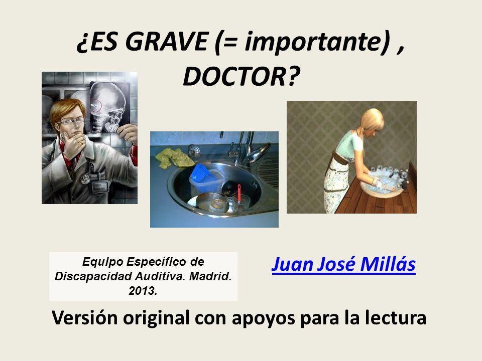 ¿ES GRAVE (= importante) , DOCTOR